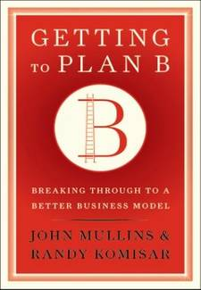 Getting to Plan B: Breaking Through to a Better Business Model by Randy Komisar Book