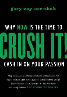 Crush It! Why NOW Is the Time to Cash In on Your Passion By Gary Vaynerchuk