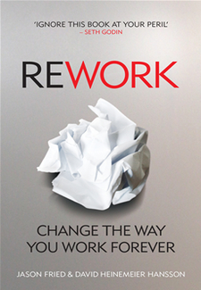 Rework: Change the Way You Work Forever By Jason Fried & David Hansson Book