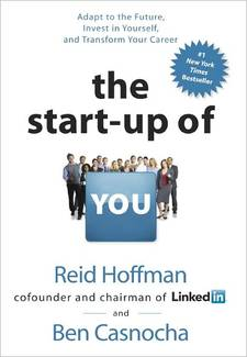 The Start-Up of You: Adapt to the Future, Invest in Yourself, and Transform Your Career by Reid Hoffman & Ben Casnocha Book