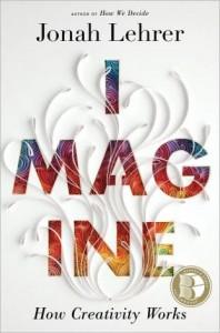 Imagine: How Creativity Works by Jonah Lehrer Book