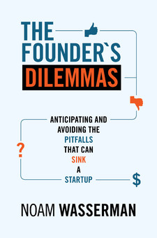 The Founder's Dilemmas: Anticipating and Avoiding the Pitfalls That Can Sink a Startup By Noam Wasserman Book