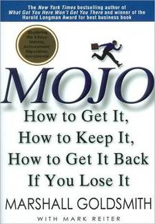 Mojo: How to Get It, How to Keep It, How to Get It Back If You Lose It by Marshal Goldsmith Book