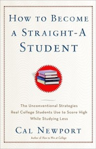 How to Become a Straight-A Student: The Unconventional Strategies Real College Students Use By Cal Newport  Book