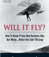 Will It Fly? How to Know if Your New Business Idea Has Wings … Before You Take the Leap By Thomas K. McKnight