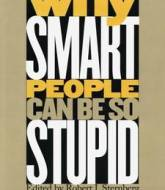 Why Smart People Can Be So Stupid by Robert J. Sternberg Book
