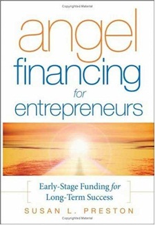 Angel Financing for Entrepreneurs Early-Stage Funding for Long-Term Success by Susan L. Preston