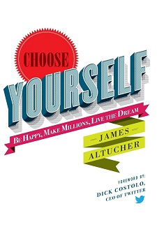 Choose Yourself By Happy, Make Millions, Live the Dream by James Altucher