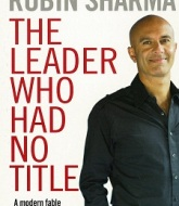 The Leader Who Had No Title A Modern Fable on Real Success in Business and in Life by Robin S. Sharma