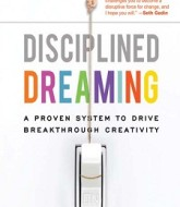 Disciplined Dreaming: A Proven System to Drive Breakthrough Creativity by josh Linker