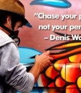 Chase your passion not your pension - Denis Waitley