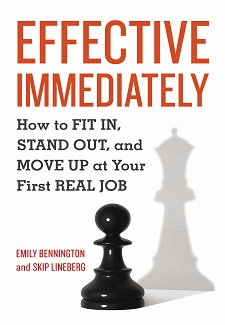Effective Immediately: How to Fit In, Stand Out, and Move Up at Your First Real Job by Emily Bennington&Skip Lineberg