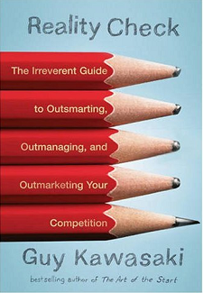 Reality Check: The Irreverent Guide to Outsmarting, Outmanaging, and Outmarketing Your Competition by Guy Kawasaki