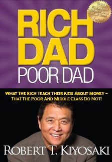 Rich Dad, Poor Dad What the Rich Teach Their Kids About Money - That the Poor and the Middle Class Do Not! by Robert Kiyosak