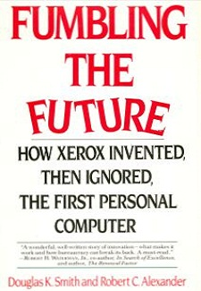 Fumbling the Future How Xerox Invented, then Ignored, the First Personal Computer by Douglas K. Smith & Robert C. Alexander